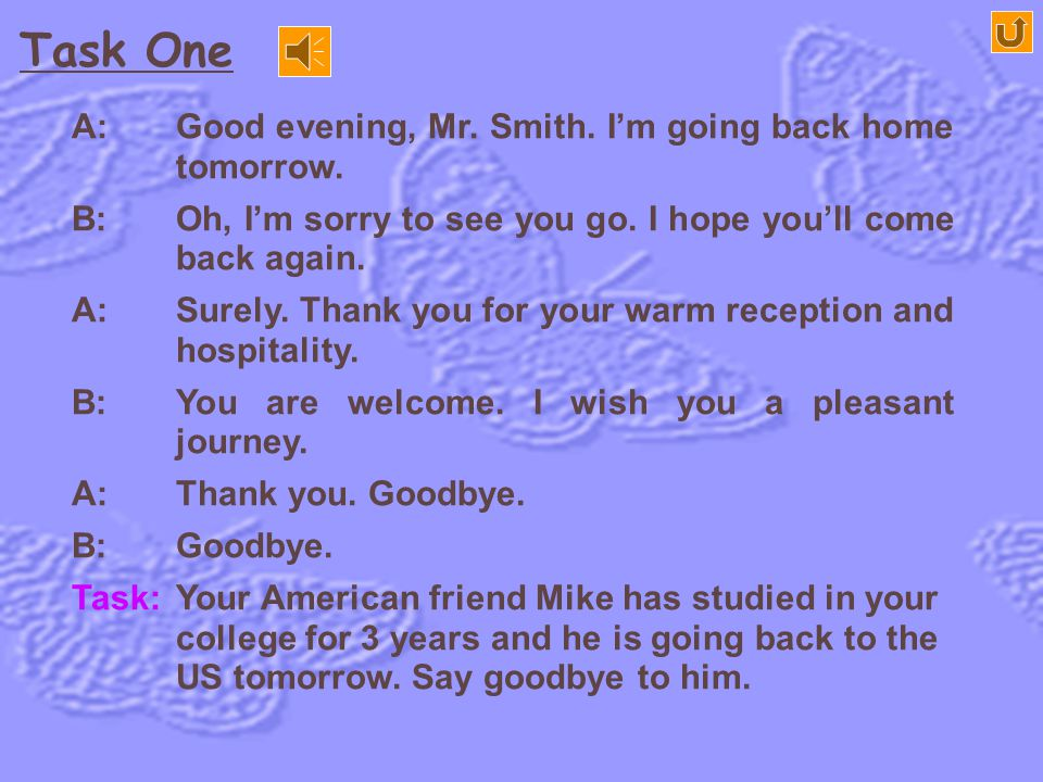Task One A: Good evening, Mr. Smith. I'm going back home tomorrow.