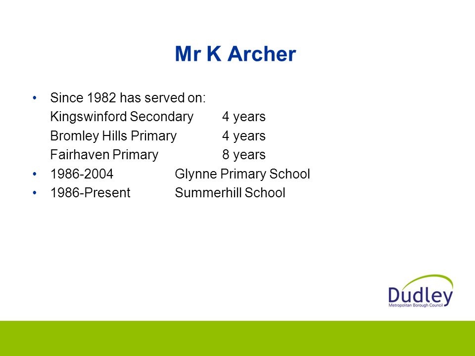 Mr K Archer Since 1982 has served on: Kingswinford Secondary 4 years