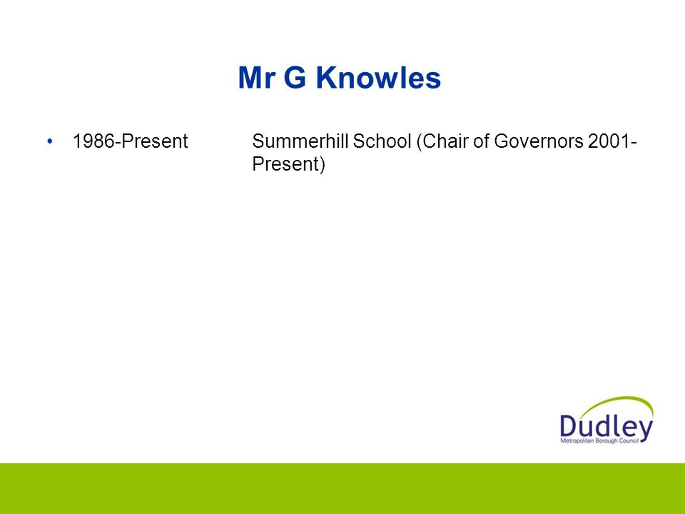 Mr G Knowles 1986-Present Summerhill School (Chair of Governors 2001- Present)