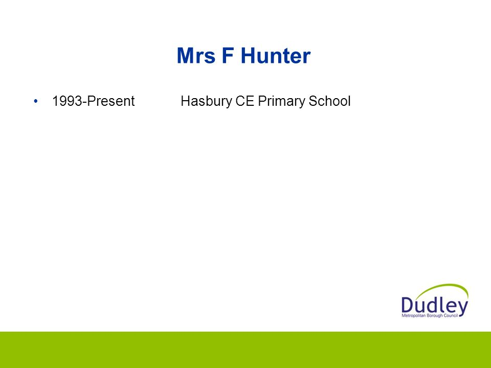 Mrs F Hunter 1993-Present Hasbury CE Primary School