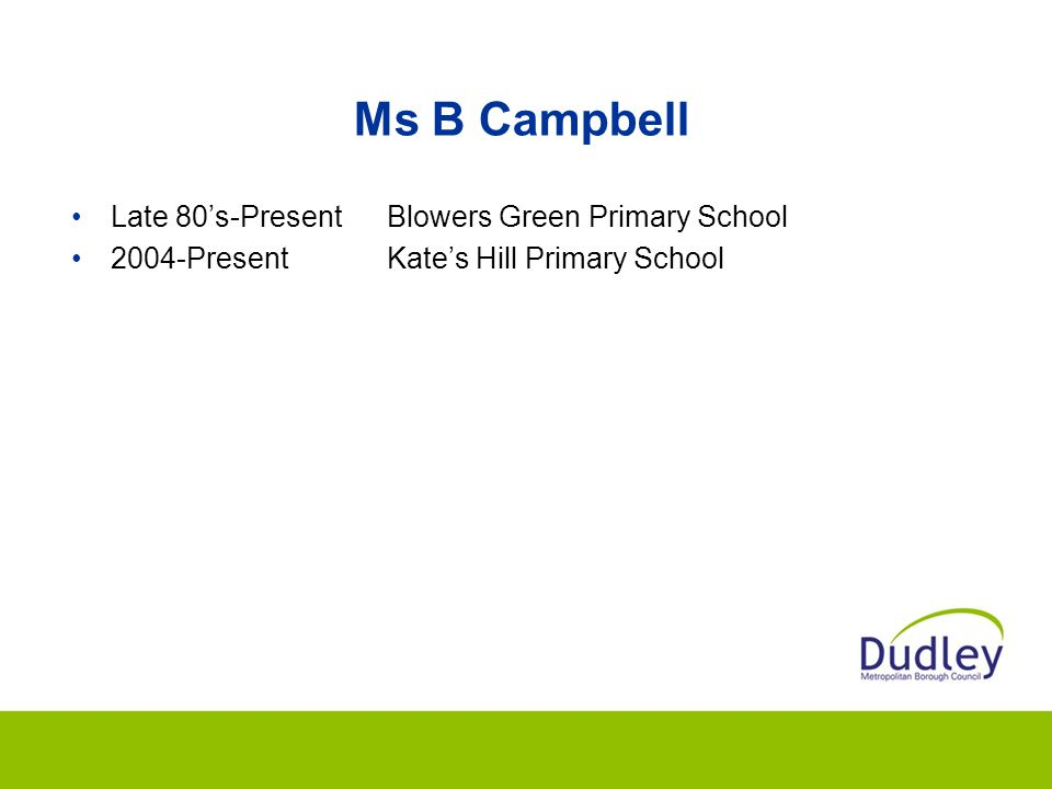 Ms B Campbell Late 80's-Present Blowers Green Primary School