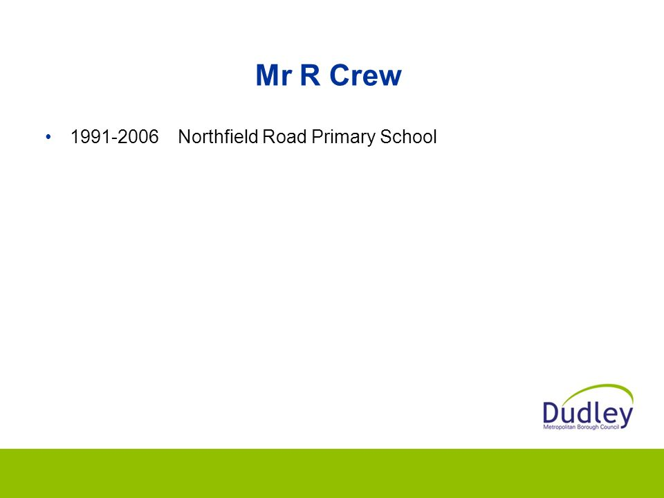 Mr R Crew 1991-2006 Northfield Road Primary School