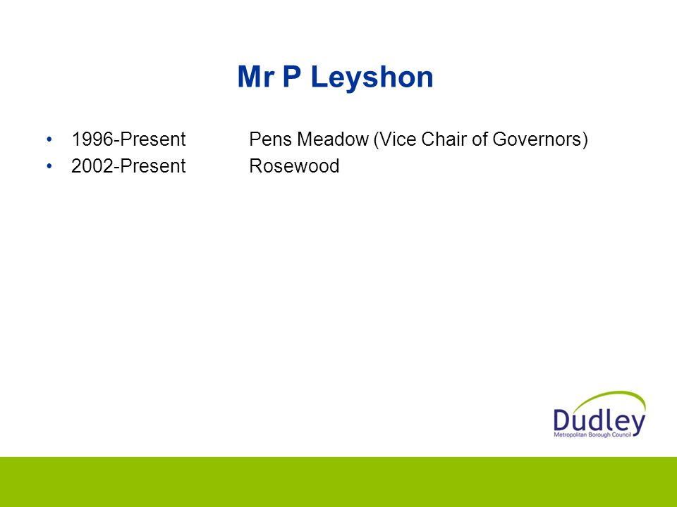 Mr P Leyshon 1996-Present Pens Meadow (Vice Chair of Governors)