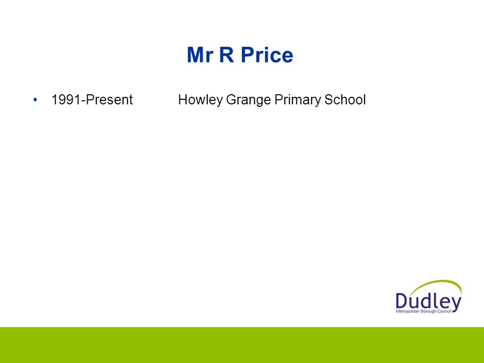 Mr R Price 1991-Present Howley Grange Primary School