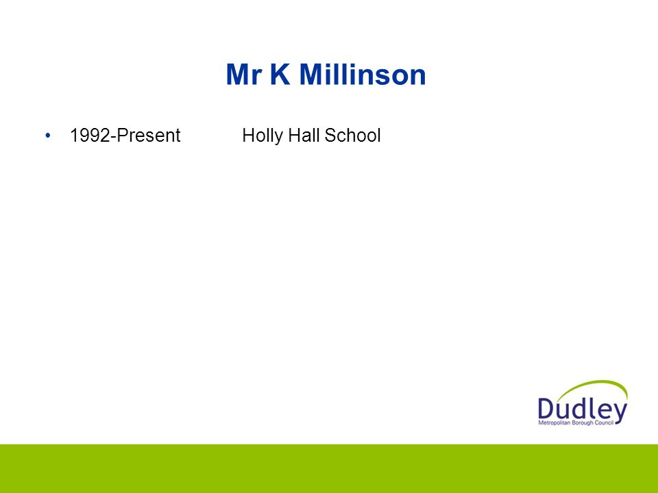 Mr K Millinson 1992-Present Holly Hall School