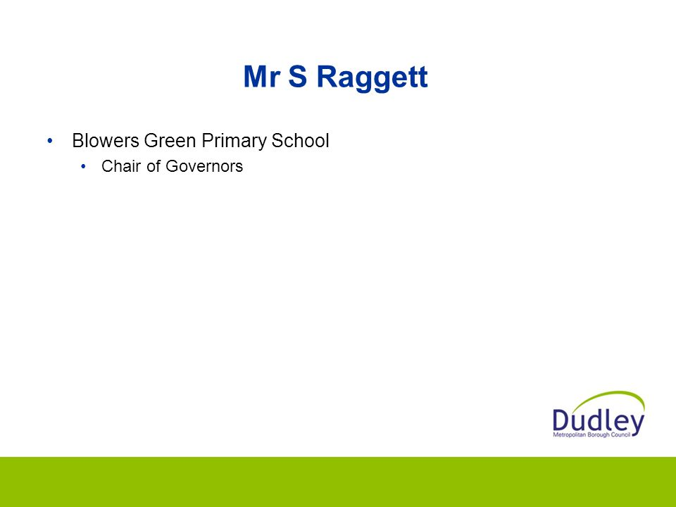 Mr S Raggett Blowers Green Primary School Chair of Governors