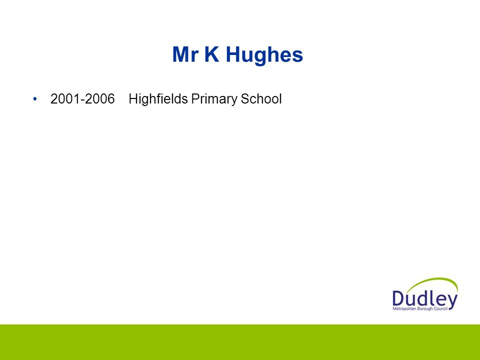 Mr K Hughes 2001-2006 Highfields Primary School