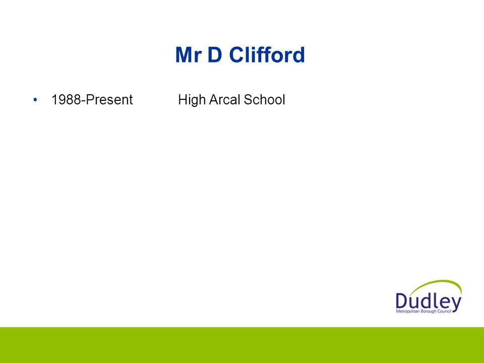 Mr D Clifford 1988-Present High Arcal School
