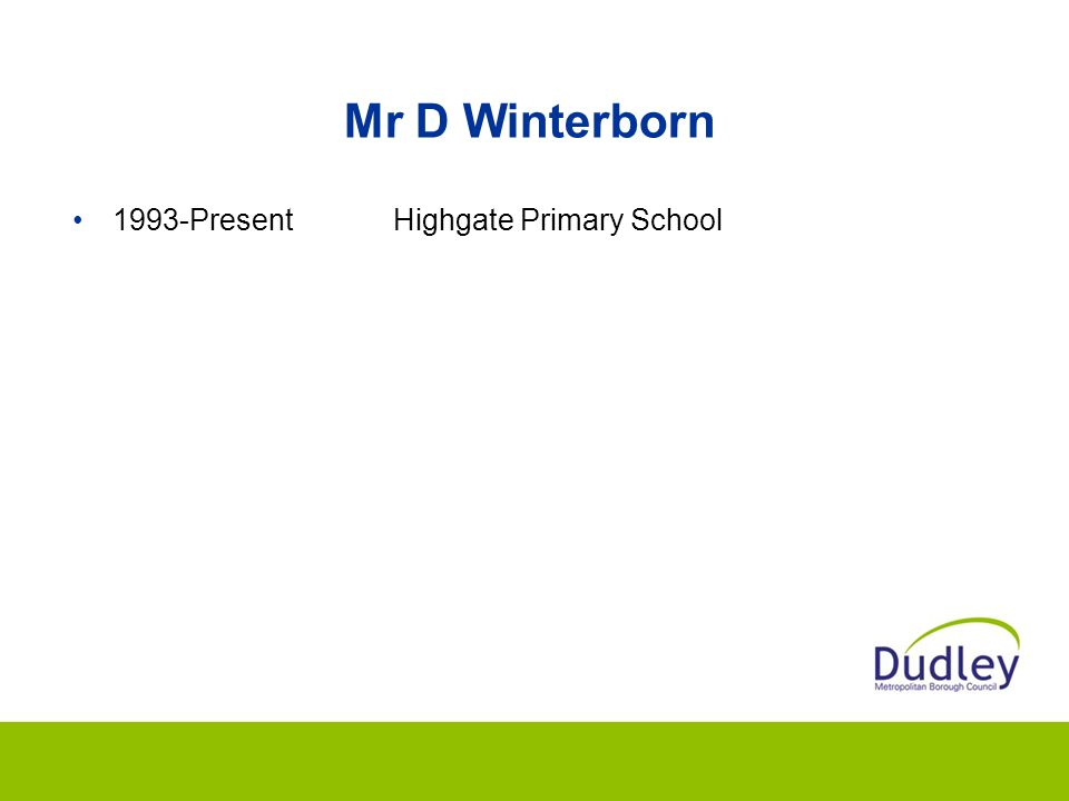 Mr D Winterborn 1993-Present Highgate Primary School