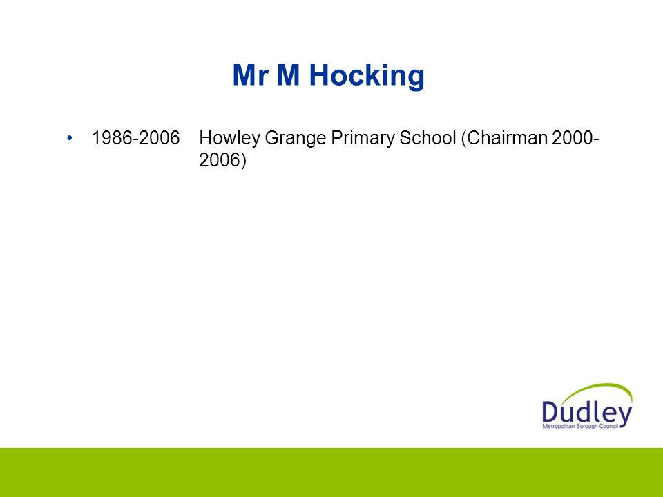 Mr M Hocking 1986-2006 Howley Grange Primary School (Chairman 2000- 2006)