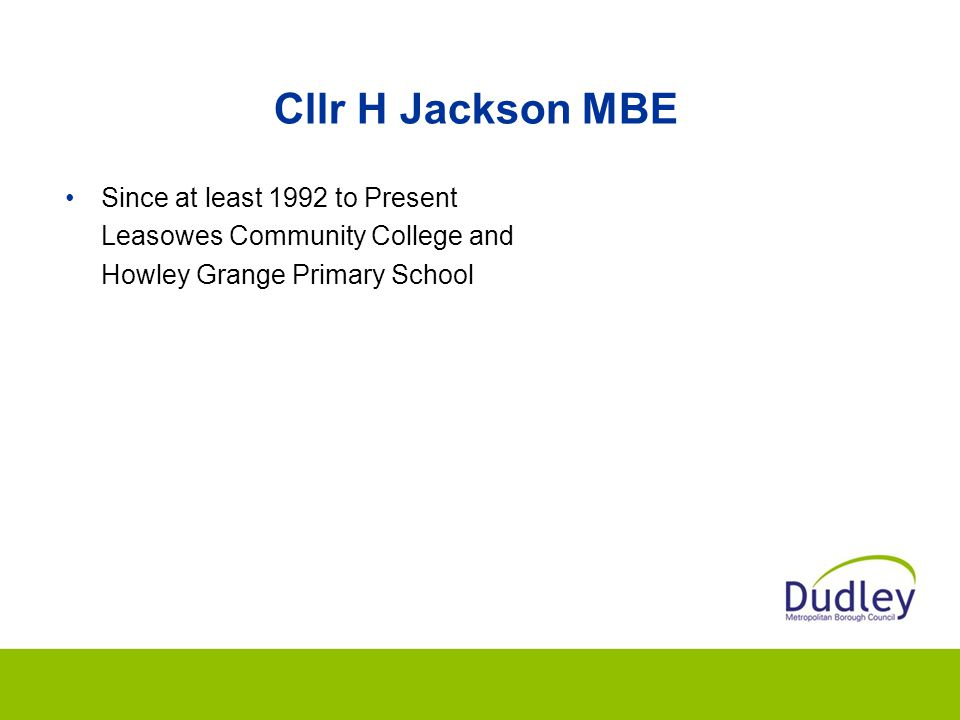 Cllr H Jackson MBE Since at least 1992 to Present