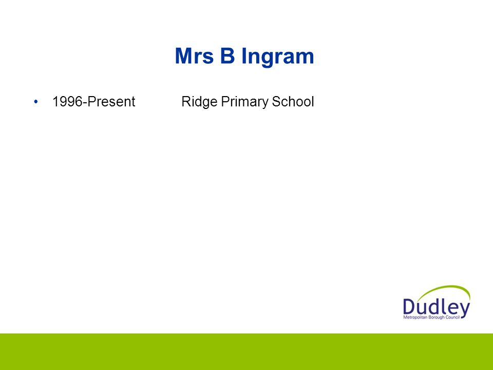 Mrs B Ingram 1996-Present Ridge Primary School