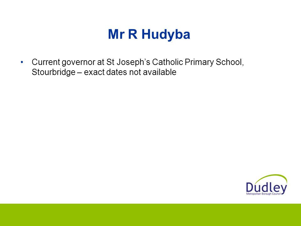 Mr R Hudyba Current governor at St Joseph's Catholic Primary School, Stourbridge – exact dates not available.