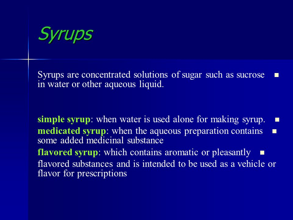 Syrups Syrups are concentrated solutions of sugar such as sucrose in water or other aqueous liquid.