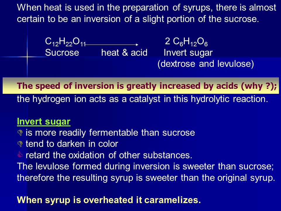 Sucrose heat & acid Invert sugar (dextrose and levulose)