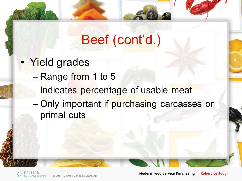 Beef (cont'd.) Yield grades Range from 1 to 5