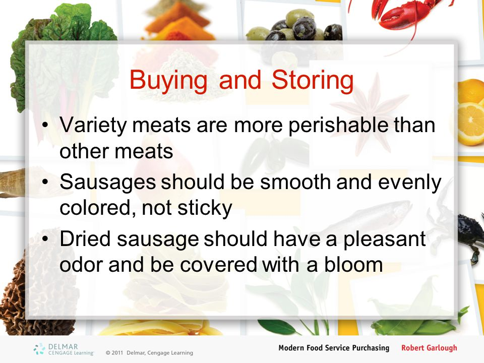 Buying and Storing Variety meats are more perishable than other meats