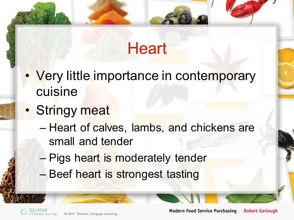 Heart Very little importance in contemporary cuisine Stringy meat