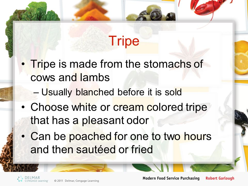 Tripe Tripe is made from the stomachs of cows and lambs