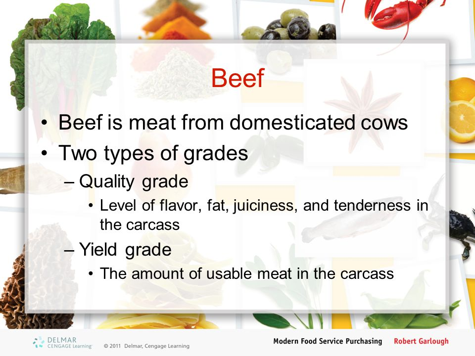 Beef Beef is meat from domesticated cows Two types of grades