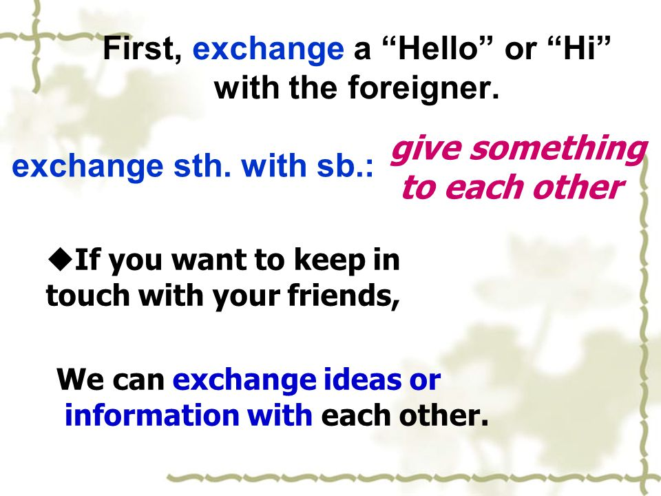 First, exchange a Hello or Hi with the foreigner.
