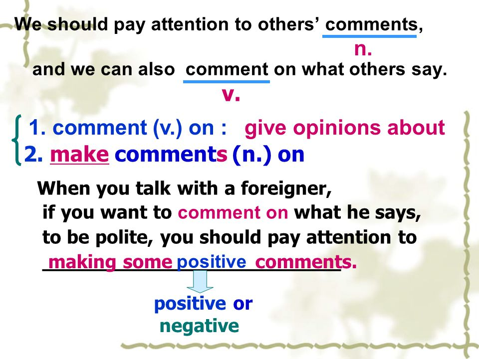 n. v. 1. comment (v.) on : give opinions about