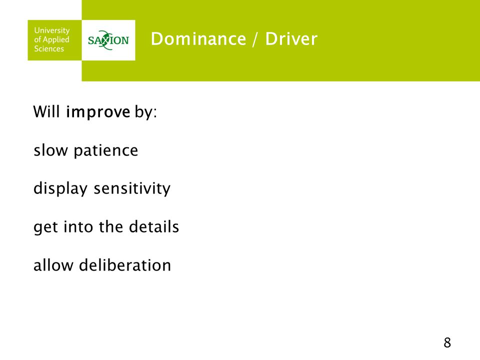 Dominance / Driver Will improve by: slow patience display sensitivity