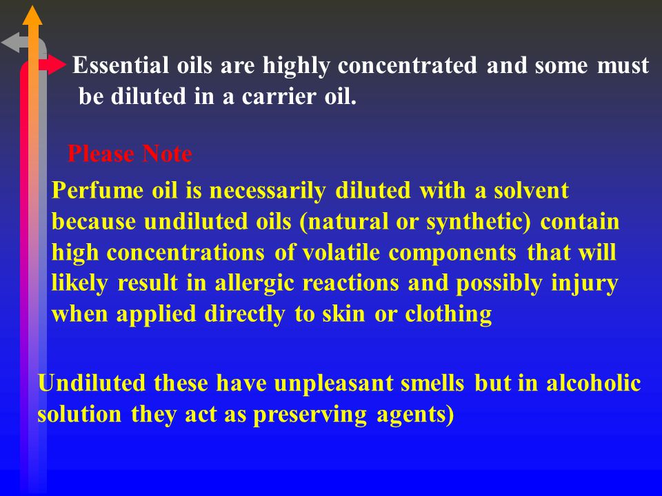 Essential oils are highly concentrated and some must