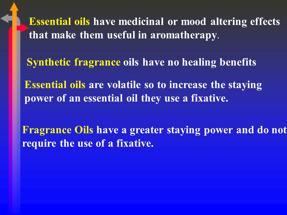 Essential oils have medicinal or mood altering effects