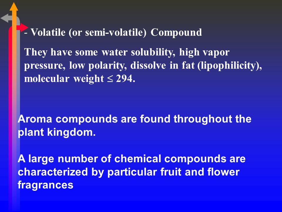 - Volatile (or semi-volatile) Compound