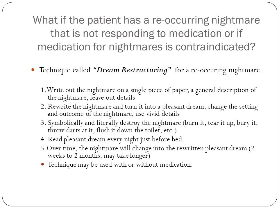 What if the patient has a re-occurring nightmare that is not responding to medication or if medication for nightmares is contraindicated