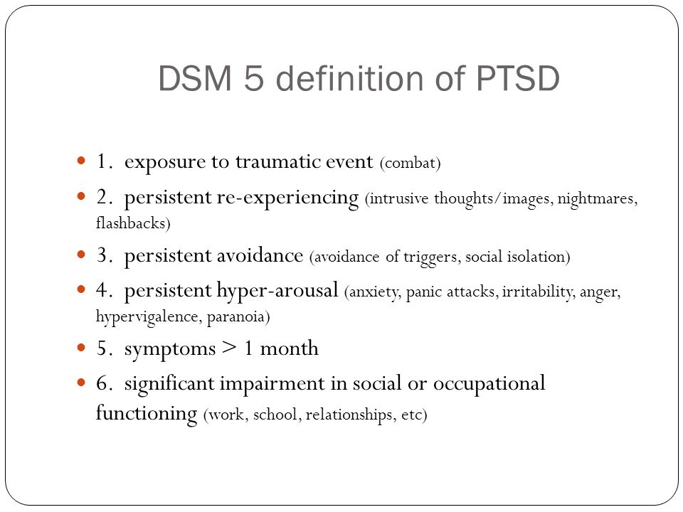 DSM 5 definition of PTSD 1. exposure to traumatic event (combat)