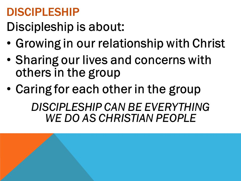 DISCIPLESHIP CAN BE EVERYTHING WE DO AS CHRISTIAN PEOPLE