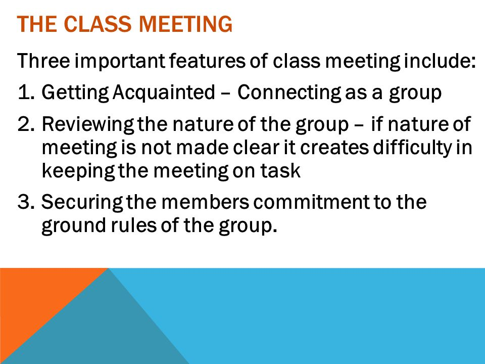 The Class Meeting Three important features of class meeting include: