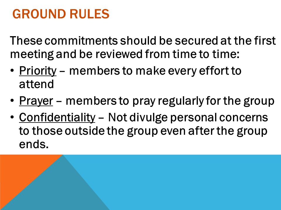 Ground Rules These commitments should be secured at the first meeting and be reviewed from time to time: