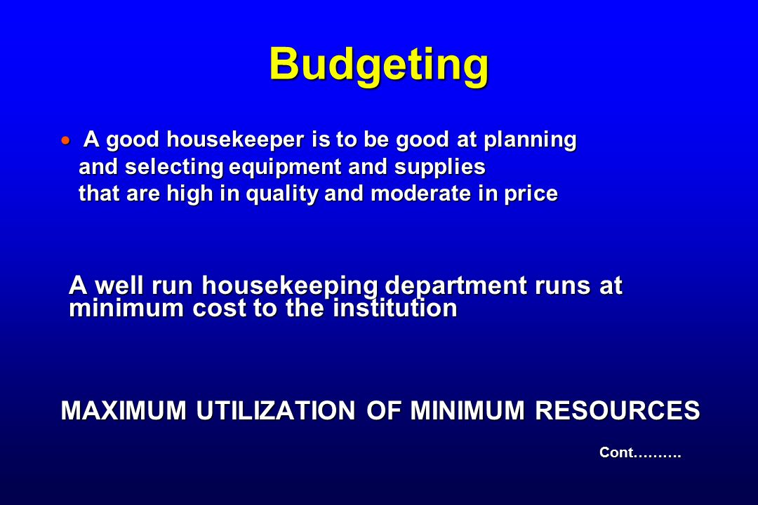 Budgeting A good housekeeper is to be good at planning. and selecting equipment and supplies. that are high in quality and moderate in price.