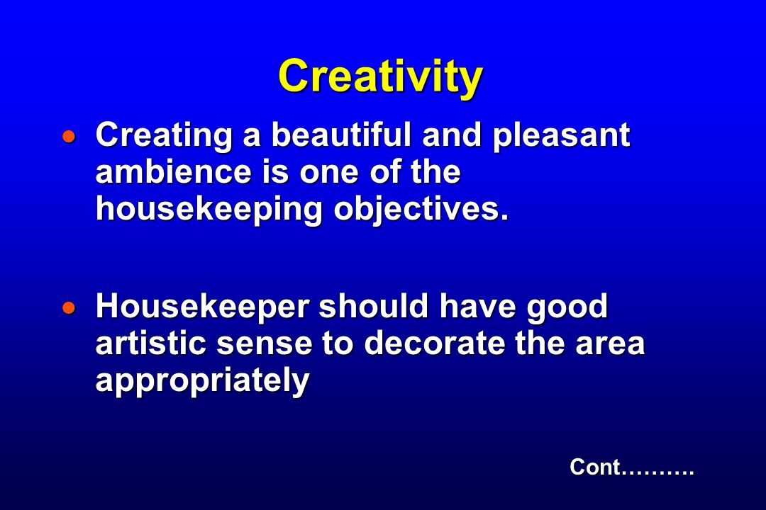 Creativity Creating a beautiful and pleasant ambience is one of the housekeeping objectives.