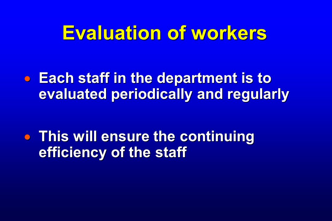 Evaluation of workers Each staff in the department is to evaluated periodically and regularly.