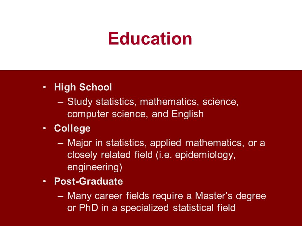 EducationHigh School. Study statistics, mathematics, science, computer science, and English. College.