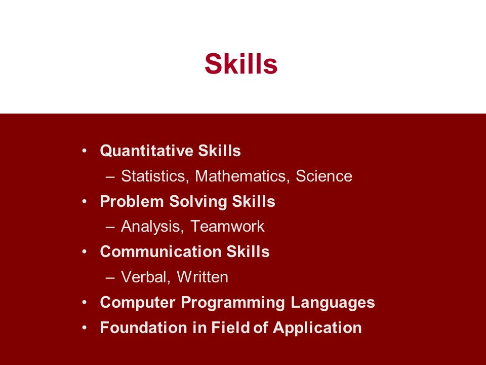 Skills Quantitative Skills Statistics, Mathematics, Science