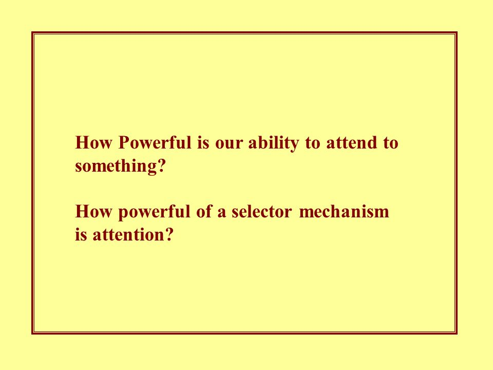 How Powerful is our ability to attend to something