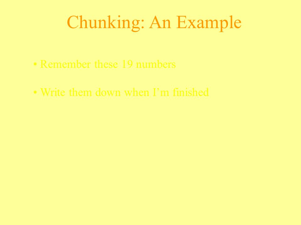 Chunking: An Example Remember these 19 numbers