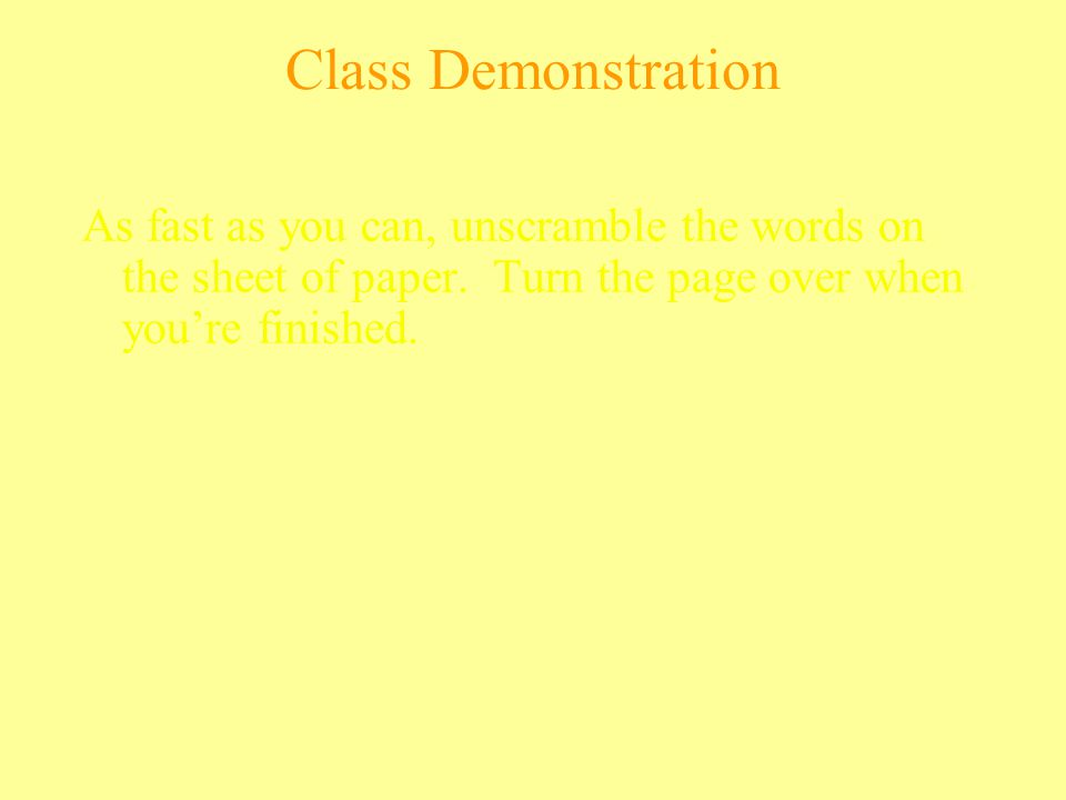 Class Demonstration As fast as you can, unscramble the words on the sheet of paper. Turn the page over when you're finished.