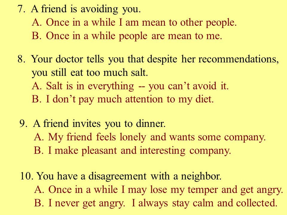 7. A friend is avoiding you.