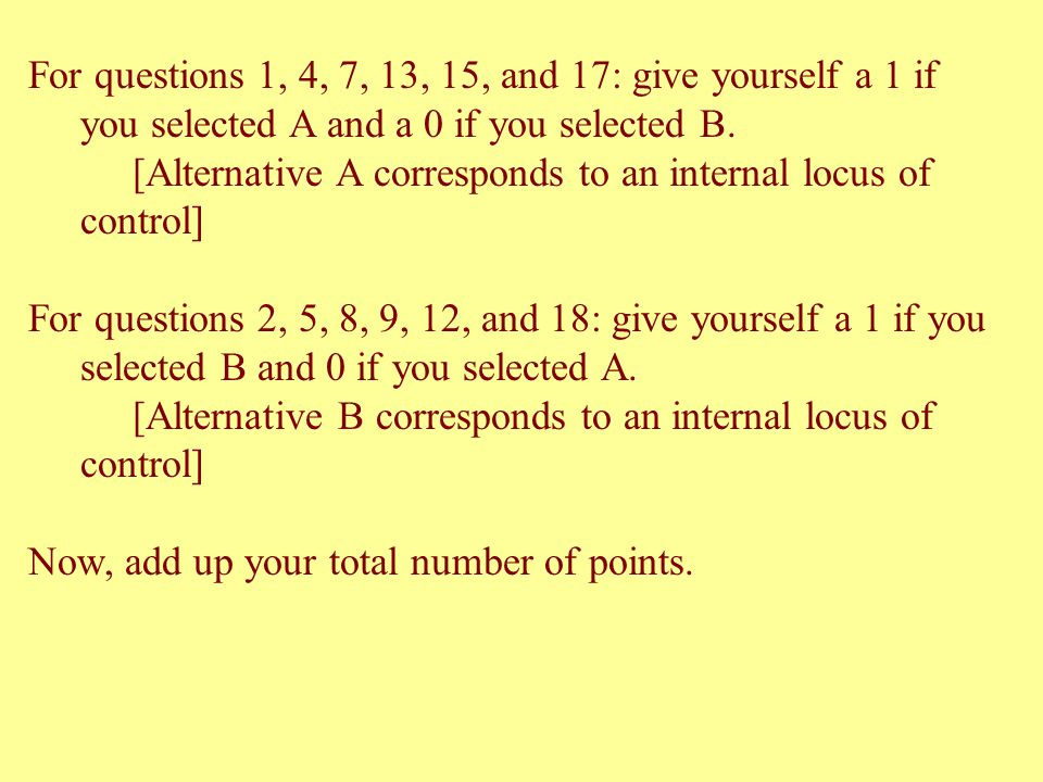 For questions 1, 4, 7, 13, 15, and 17: give yourself a 1 if you selected A and a 0 if you selected B.