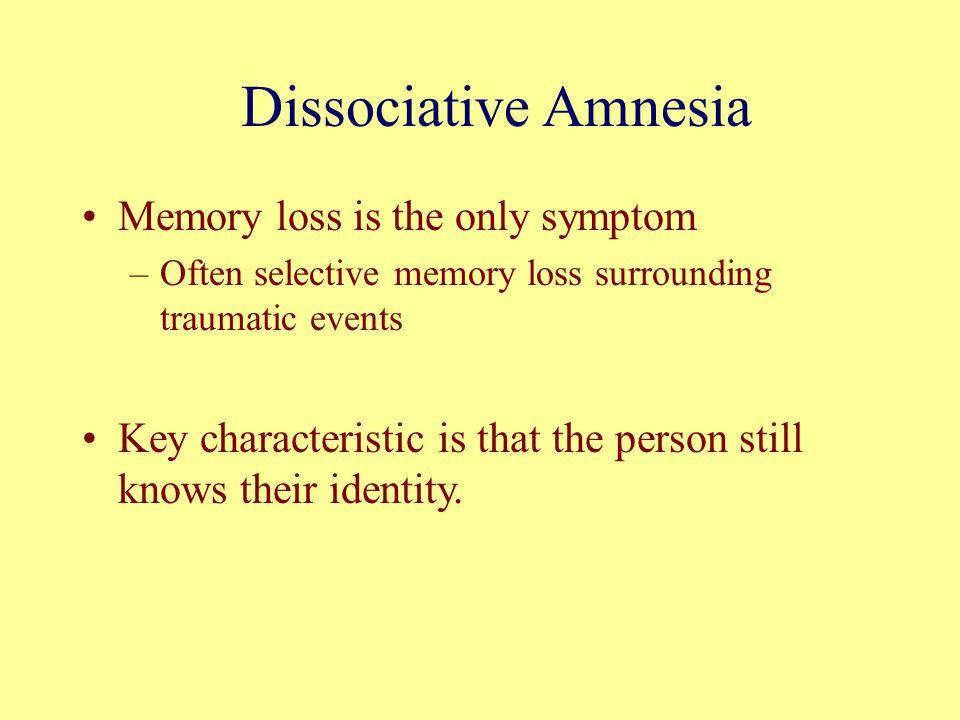 Dissociative Amnesia Memory loss is the only symptom