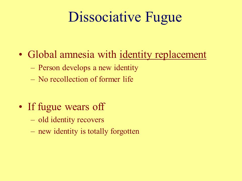 Dissociative Fugue Global amnesia with identity replacement