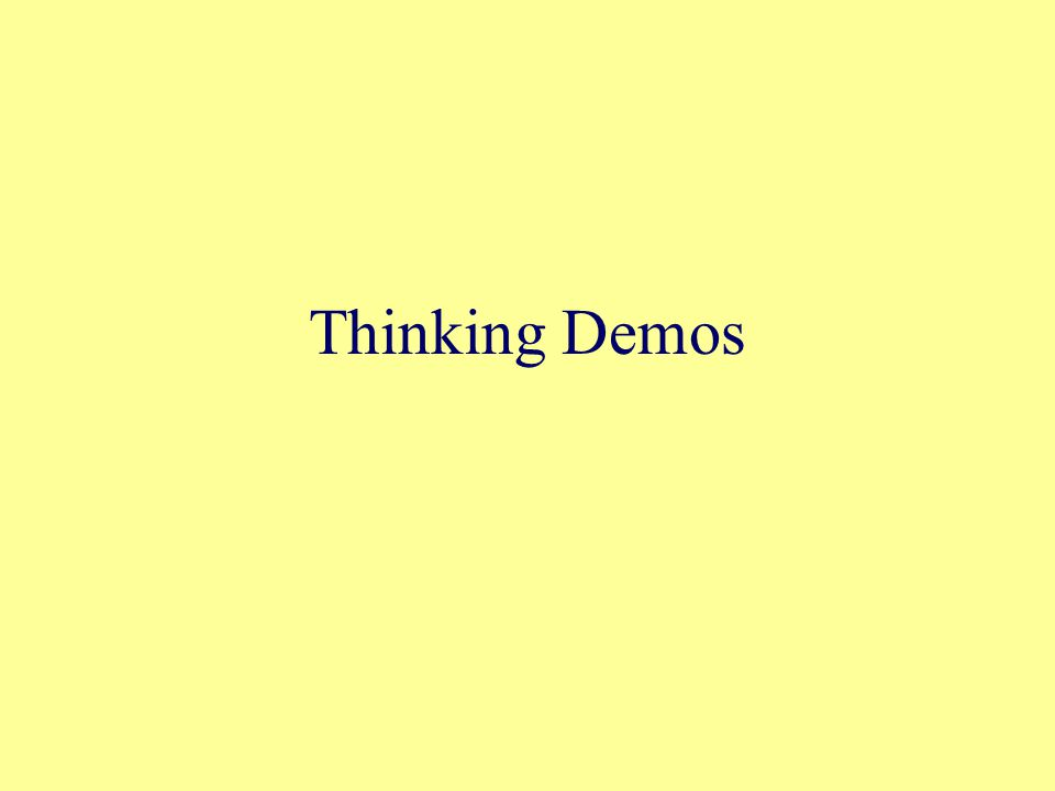 Thinking Demos