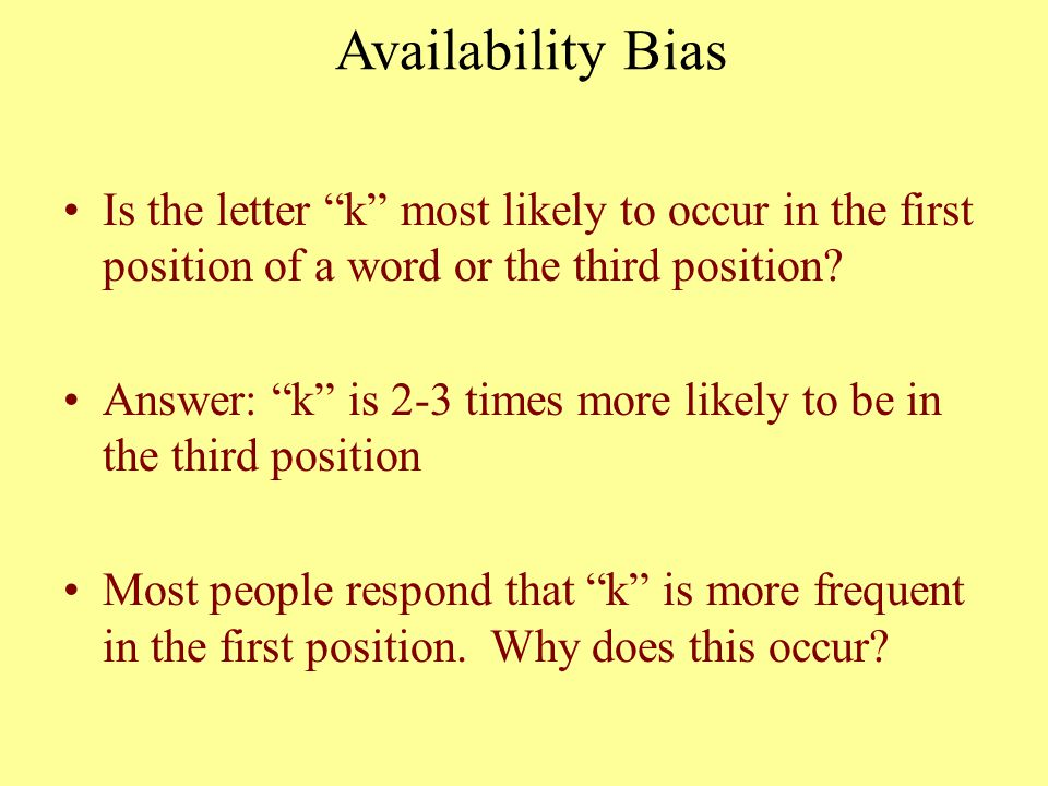Availability Bias Is the letter k most likely to occur in the first position of a word or the third position