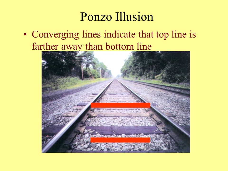 Ponzo Illusion Converging lines indicate that top line is farther away than bottom line